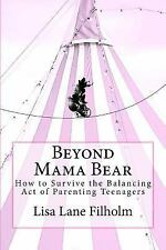 Beyond Mama Bear: How to Survive the Balancing Act of Parenting Teenagers (Paper