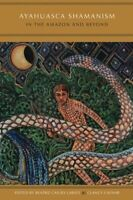Ayahuasca Shamanism in the Amazon and Beyond (Oxford Ritual Studies) Book The