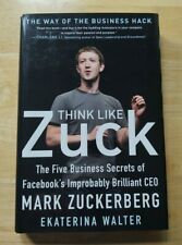 THINK LIKE ZUCK THE FIVE BUSINESS SECRETS OF FACEBOOK'S IMPROBABLY BRILLIANT CEO