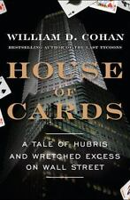 House of Cards: A Tale of Hubris and Wretched Excess on Wall Street Cohan, Will