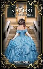Sissi: the Last Empress: By Saunders, Danny