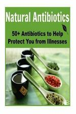 Natural Antibiotics: 50+ Antibiotics to Help Protect You from Illnesses :...