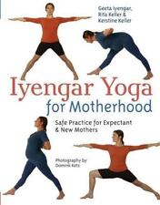 Iyengar Yoga for Motherhood : Safe Practice for Expectant and New Mothers by...