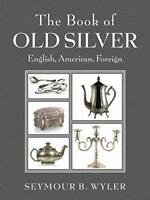 The Book of Old Silver: English, American, Foreign by Wyler, Seymour B.
