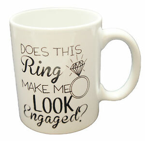 Does This Ring Make Me Look Engaged Coffee Mug Funny Personalised Engagement Day