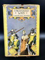 Uncharted Ways Caroline Dale Snedeker 1935 1st HC DJ VG