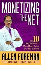 Monetizing the Net : The 10 Key Elements to Make Money Online with Your...