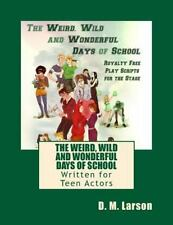 The Weird, Wild and Wonderful Days of School : Royalty Free Play Scripts for...