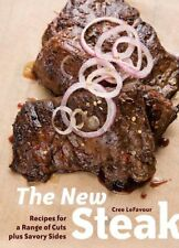 The New Steak: Recipes for a Range of Cuts plus Sa