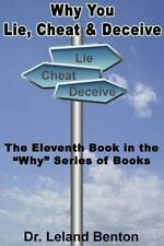 Why You Lie, Cheat and Deceive : The Eleventh Book in the Why Series of Books...