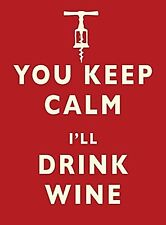 You keep calm I'll drink wine funny small steel sign 200mm x 150mm (og)