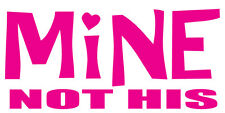 Mine hers not his Funny Car sticker Bumper Decal Buy 2 Get 3