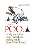 NEW The Life of Poo: Or Why You Should Think Twice.. 9780857832924 by Hart, Adam