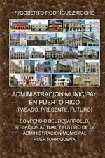 Administracion Municipal en Puerto Rico : Pasado, Presente, Futuro by...
