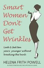 Smart Women Don't Get Wrinkles: Look and Feel Ten Years Younger Without...