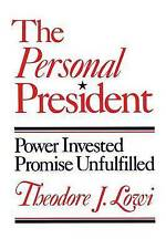 The Personal President: Power Invested, Promise Unfulfilled by Theodore J Lowi