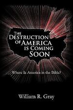 The Destruction of America Is Coming Soon: Where Is America in the Bible? (Paper
