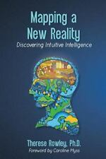 Mapping a New Reality: Discovering Intuitive Intelligence (Volume 1)