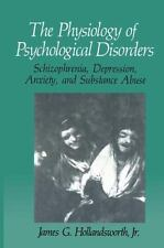 The Physiology of Psychological Disorders: Schizophrenia, Depression,-ExLibrary