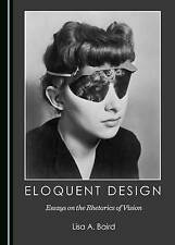 USED (VG) Eloquent Design: Essays on the Rhetorics of Vision by Lisa A. Baird