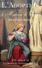 L' Adoption, Ou la Maconnerie des Femmes en Trois Grades : Fac-Similé de la...