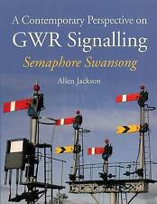 A Contemporary Perspective on GWR Signalling: Semaphore Swansong by Allen Jackson (Paperback, 2015)