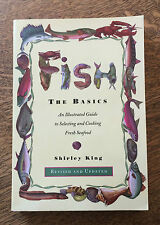 Fish : The Basics: An Illustrated Guide Cooking Fresh Fish 1996 Shirley King