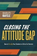 Closing the Attitude Gap : How to Fire up Your Students to Strive for Success...