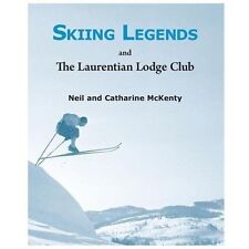 Skiing Legends and the Laurentian Lodge Club by Catharine McKenty and Neil...