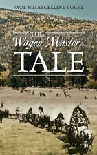 The Wagon Master's Tale by Paul Burke and Marcelline Burke (2013, Paperback)