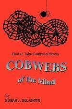 Cobwebs of the Mind : How to Take Control of Stress by Susan J. Del Gatto...