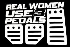 REAL WOMEN USE 3 PEDALS DECAL STICKER CAR TRUCK CHEVY FORD HONDA VW DODGE JDM