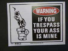 """NO Trespassing Warning IF YOU TRESPASS Your Ass is Mine GUN SIGN NEW 9""""x12"""" N63"""