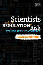 Scientists and the Regulation of Risk: Standardising Control by David Demortain