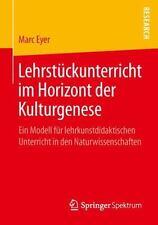 Lehrstückunterricht Im Horizont der Kulturgenese : Ein Modell Für...