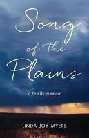 Song of the Plains: A Memoir of Family, Secrets, and Silence by Myers PhD, Linda