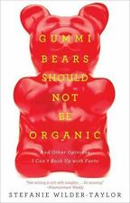 Gummy Bears Should Not Be Organic : And Other Opinions I Can't Back up with...