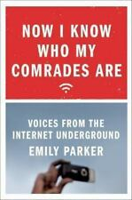 Now I Know Who My Comrades Are: Voices from the Internet Underground, Parker, Em