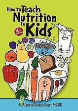 NEW How to Teach Nutrition to Kids, 4th edition by Connie Liakos Evers