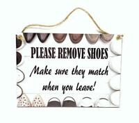 PLEASE REMOVE SHOES Make Sure They Match When You Leave 5 x 7  Novelty Wood Sign