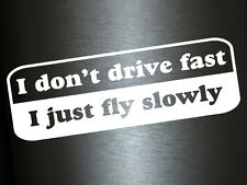 1 x 2 Plott Aufkleber I Don't Drive Fast I Just Fly Slowly Sticker Shocker Fun