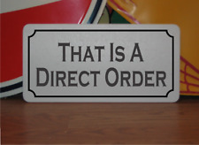 That is a Direct Order Metal Sign