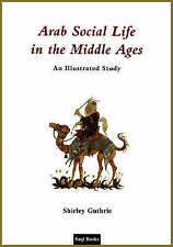 Arab Social Life in the Middle Ages: An Illustrated Study by Guthrie, Shirley, N