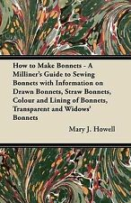 How to Make Bonnets - A Milliner's Guide to Sewing Bonnets with Information on