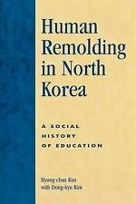 Human Remolding in North Korea: A Social History of Education: By Kim, Hyung-...