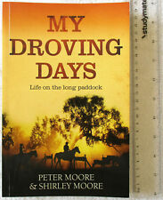 MY DROVING DAYS: Life on the long paddock [MOORE] drover NSW/ West'n Qld 1950's