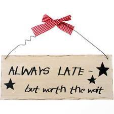 Always Late but Worth The Wait - Shabby Chic Wooden Sign Novelty Hanging Style