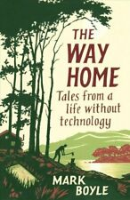 The Way Home Tales from a life without technology by Mark Boyle 9781786077271
