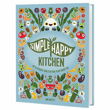 Simple Happy Kitchen: An Illustrated Guide For Your Plant-Based Life, Vegan Book