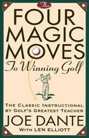 Four Magic Moves to Winning Golf, Paperback by Dante, Joe; Elliot, Len; Canfi...